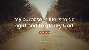 "My Purpose In Life Quotes Joyce Meyer Quote ""My purpose in life is to do right and to glorify 1"
