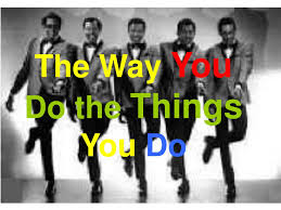 """Image result for """"The Way You Do the Things You Do,"""""""
