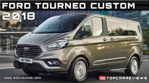 2018 ford transit custom. wonderful ford 2018 ford tourneo custom review rendered price specs release date and ford transit custom 2