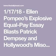 best equal pay ideas wage gap gender pay gap  1 17 18 ellen pompeo s explosive equal pay essay blasts patrick dempsey