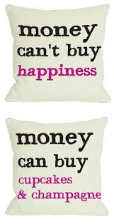 17 best ideas about can money buy happiness coffee details about money can t buy happiness money can buy cupcakes champagne throw pillow