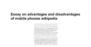 essay on advantages and disadvantages of mobile phones essay on advantages and disadvantages of mobile phones google docs