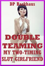 Double Teaming My Two Timing Slut Girlfriend A Slutty Girlfriend.