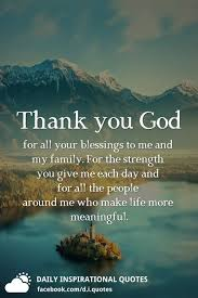 Thank you God for all your blessings to me and my family. For the strength  you give me each day and for a… | Thankful quotes, Thank you god quotes,  Thank god