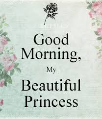 Beautiful Princess Quotes Best Of Good Morning Beautiful Princess Buscar Con Google Morning My