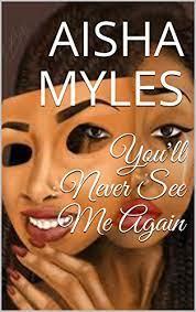 You'll Never See Me Again - Kindle edition by Myles, Aisha. Literature &  Fiction Kindle eBooks @ Amazon.com.