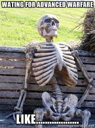 Wating For Advanced Warfare Like................... - Waiting ... via Relatably.com