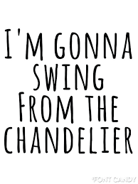 gonna swing from the chandelier best images on little children backgrounds gonna live like tomorrow exist