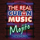 The Real Cuban Music: Mojito Sessions
