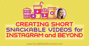 creating short snackable videos for insram and beyond social a examiner