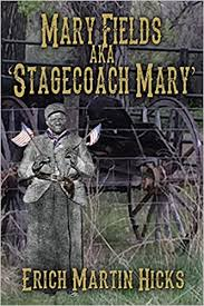 Amazon.com: Mary Fields Aka Stagecoach Mary (9781506901015): Hicks, Erich  Martin: Books