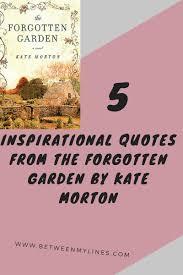 5 inspirational es the forgotten garden by kate morton