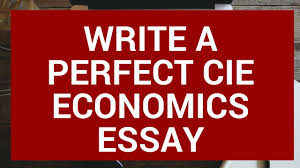 cie as economics write the perfect essay  cie as economics write the perfect essay 3