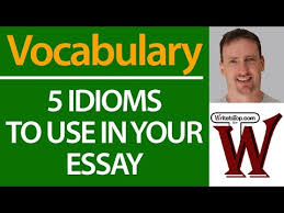 idioms to use in your ielts toefl essay  5 idioms to use in your ielts toefl essay