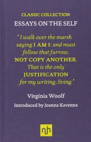 essays on the self by virginia woolf shiny new books i should hang my colours to the mast from the outset for my money virginia woolf is the greatest writer of the twentieth century