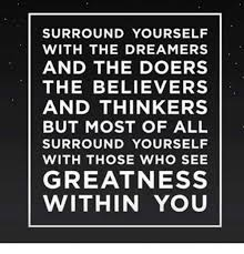 Surround Yourself With The Dreamers And The Doers Best of SURROUND YOURSELF WITH THE DREAMERS AND THE DOERS THE BELIEVERS AND
