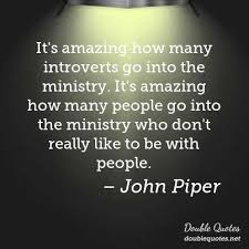 John Piper Quotes Adorable It's Amazing How Many Introverts Go Into The Ministry It's Amazing