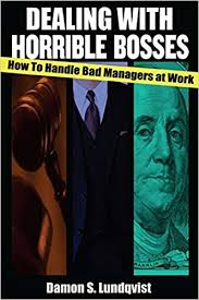 Dealing With A Bad Boss Dealing With Horrible Bosses How To Handle Bad Managers At
