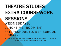 theatre studies extra coursework sessions wednesdays lunchtime  theatre studies extra coursework sessions