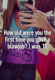 Fist time you gave a blowjob