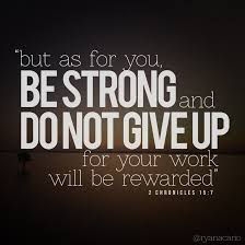 But As For You Be Strong And Do Not Give Up For Your Work Will Be