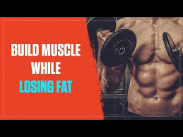 how to build muscle and lose fat at