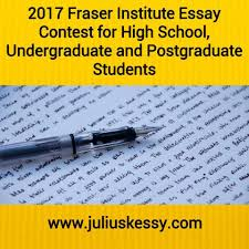 fraser institute essay contest for high school undergraduate showcase your ideas on public policy and the role of markets by entering our essay competition 9 000 in cash prizes will be awarded 3 000 of this is
