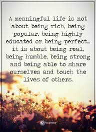 Life Quotes A Meaningful Life Is Not About Being Rich Being Popular Extraordinary Meaningful Life Quotes