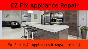 appliances los angeles. Contemporary Los EZ Fix Appliance Repair Is The Service Repair Company That You Can Count On  To Quickly Your Appliance And Anywhere In Los Angeles With Appliances Angeles