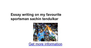 essay writing on my favourite sportsman sachin tendulkar google docs