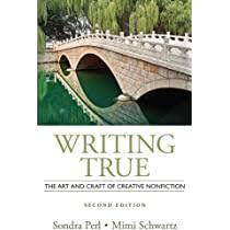 Writing True : The Art and Craft of Creative Nonfiction: Perl,Sondra,  Schwartz,Mimi: Amazon.com.au: Books