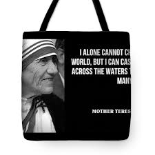 Mother Teresa Famous Quote I Alone Cannot Change The World But I Cant Cast A Stone Across The Water Tote Bag