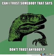 Dont Trust Anyone Memes. Best Collection of Funny Dont Trust ... via Relatably.com