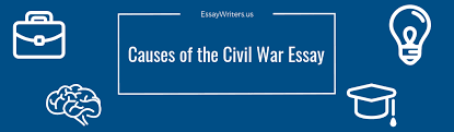 Essay On The Civil War How To Write A Causes Of The Civil War Essay Example And Tips