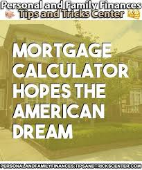 Read The Article Mortgage Calculator Hopes The American Dream