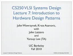 Design Patterns Lecture Cs250 Vlsi Systems Design Lecture 7 Introduction To Hardware
