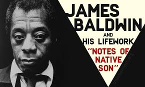 "james baldwin essays and his lifework ""notes of native son"" many years ago the lack of information was a common practice people got knowledge from books magazines and articles not everyone could afford buying it"