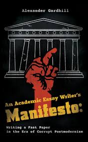an academic essay writer s manifesto writing a fast  an academic essay writer s manifesto writing a fast paper in the era of corrupt postmodernism