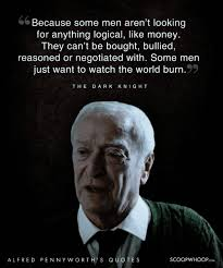 20 wise quotes by alfred pennyworth the loyal mentor to the batman being the wise man that he is some of the things he says to bruce wayne are so brilliant that we all can take lessons from them here are some of the best