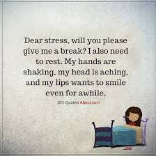 Dear Stress Will You Please Give Me A Break Stress Quote 40 Quotes Enchanting Stress Quotes