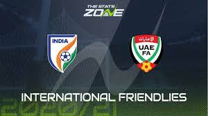 International Friendly – India vs UAE Preview & Prediction - The Stats Zone