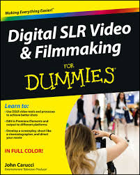 <b>Digital SLR</b> Video and Filmmaking For Dummies by <b>John Carucci</b> on ...
