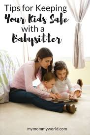 How To Be A Good Baby Sitter Tips For Keeping Your Kids Safe With A Babysitter Food Family