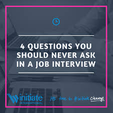 Questions To Ask On Work Experience 4 Questions You Should Never Ask In A Job Interview