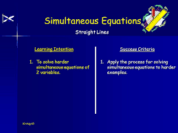 10 aug 15 learning intention success criteria 1 to solve harder simultaneous equations