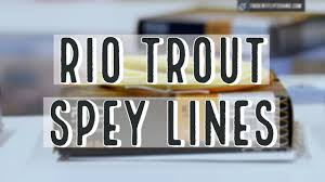 New Rio Trout Spey Fly Lines 2019 Insider Review