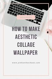 make aesthetic collage wallpapers ...