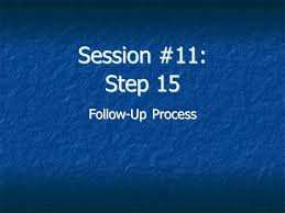 Session 11 Step 15 Follow Up Process Step 15 Follow Up