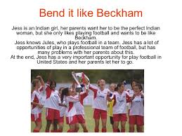 bend it like beckham bend it like beckham jess is an n girl her parents want her to be