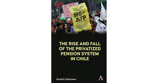 The Rise and Fall of the Privatized Pension System in Chile: An  International Perspective by Andrés Solimano